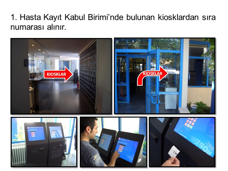 1. Hasta Kayıt Kabul Birimi'nde bulunan kiosklardan sıra numarası alınır.