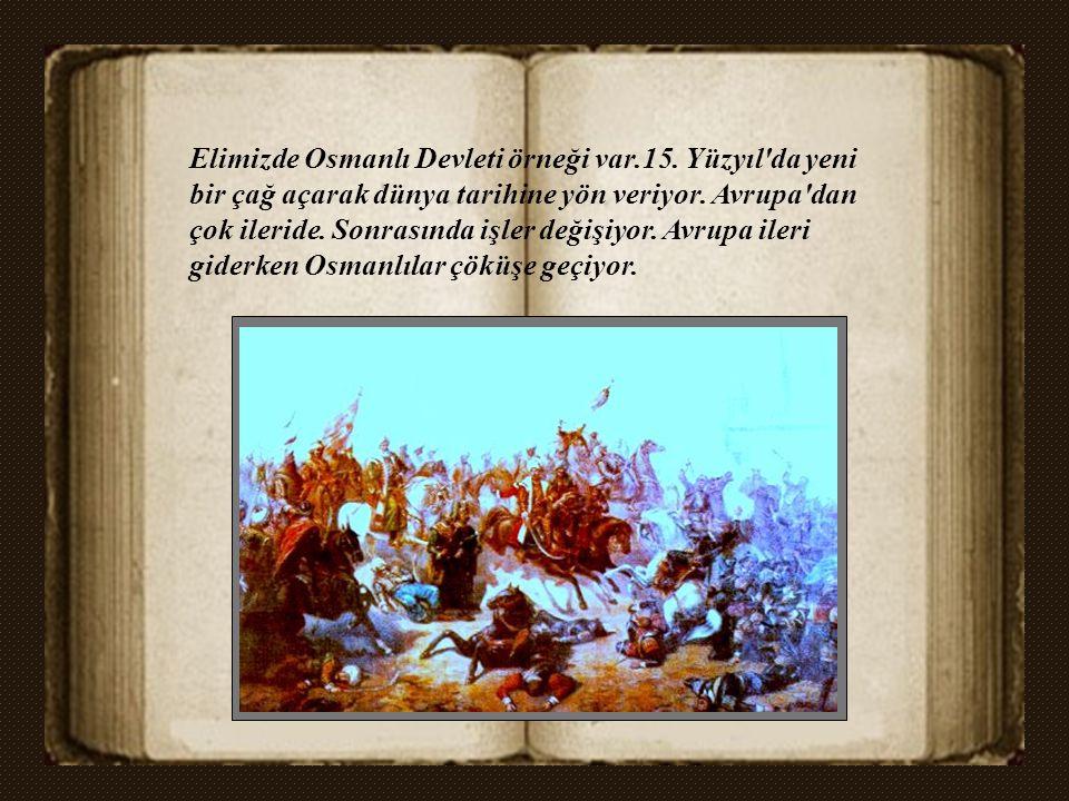 Elimizde Osmanlı Devleti örneği var. 15