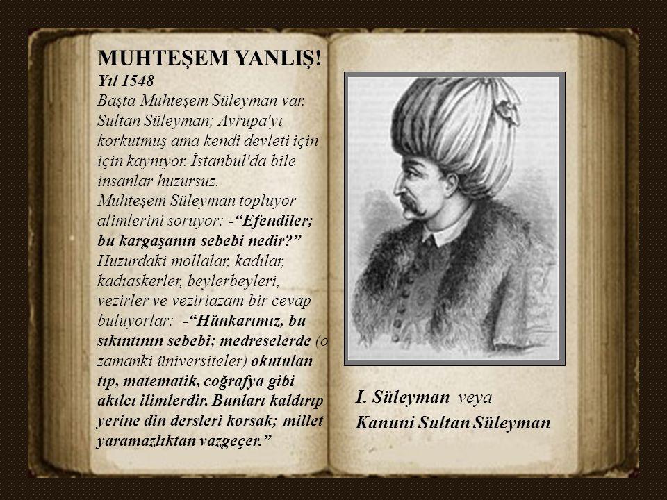 MUHTEŞEM YANLIŞ! I. Süleyman veya Kanuni Sultan Süleyman Yıl 1548