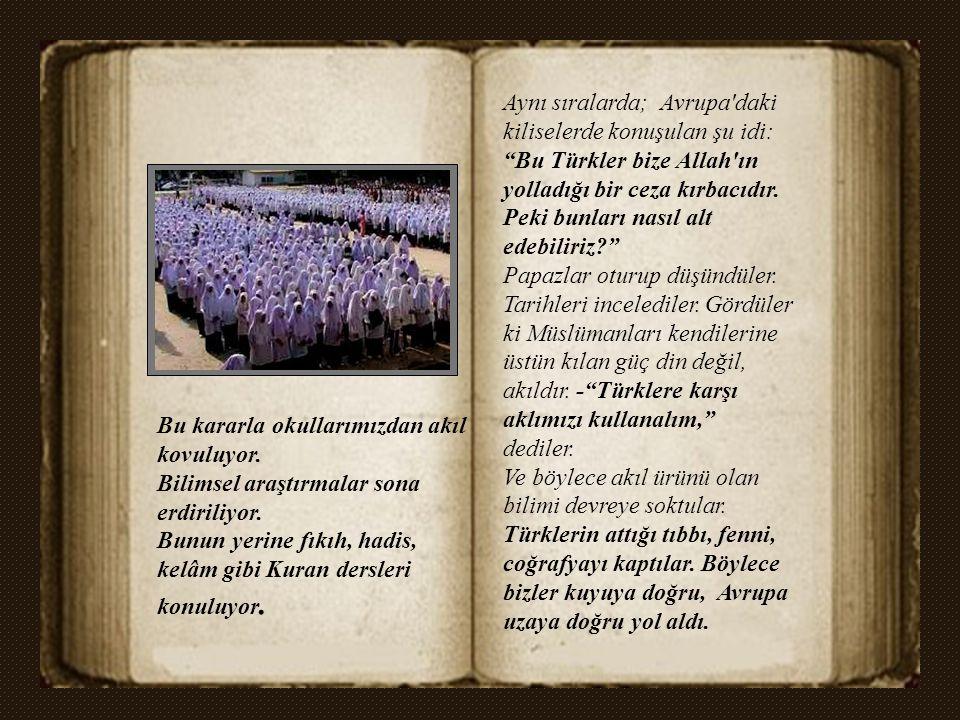 Aynı sıralarda; Avrupa daki kiliselerde konuşulan şu idi: Bu Türkler bize Allah ın yolladığı bir ceza kırbacıdır.