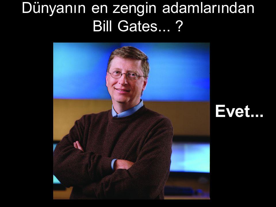 Dünyanın en zengin adamlarından Bill Gates...