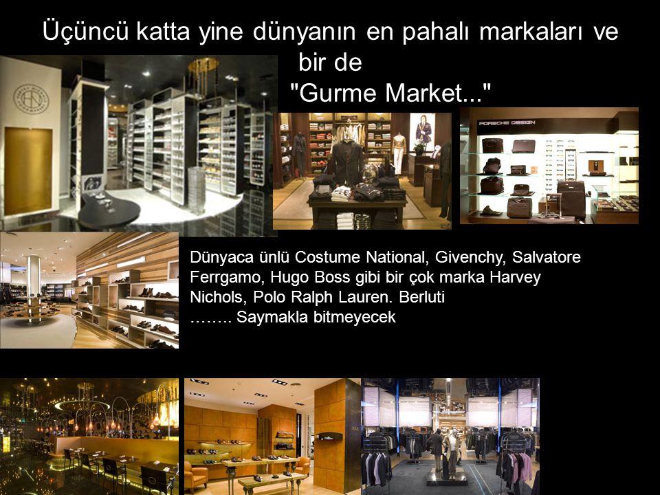 Üçüncü katta yine dünyanın en pahalı markaları ve bir de Gurme Market