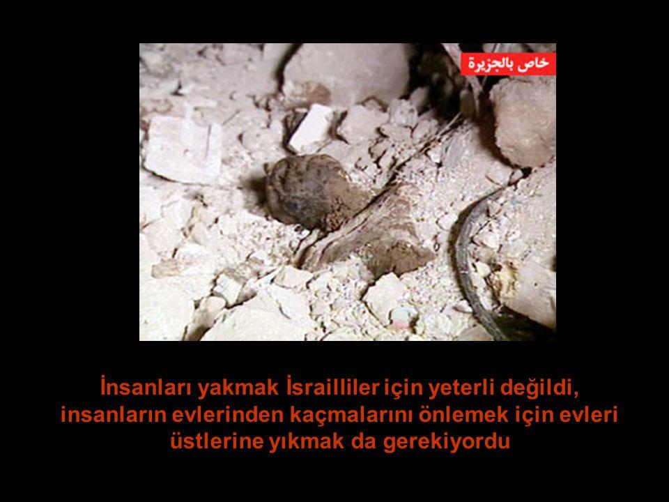 İnsanları yakmak İsrailliler için yeterli değildi, insanların evlerinden kaçmalarını önlemek için evleri üstlerine yıkmak da gerekiyordu