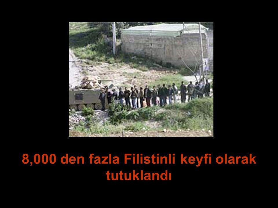 8,000 den fazla Filistinli keyfi olarak tutuklandı