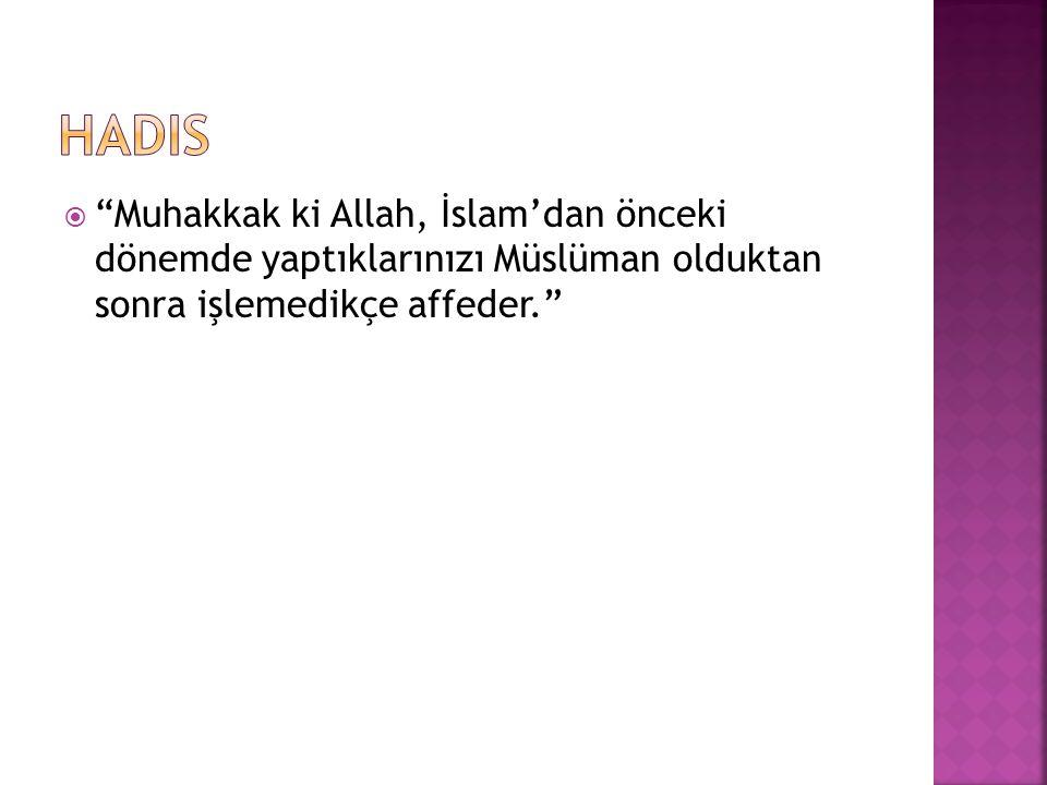 hadis Muhakkak ki Allah, İslam'dan önceki dönemde yaptıklarınızı Müslüman olduktan sonra işlemedikçe affeder.