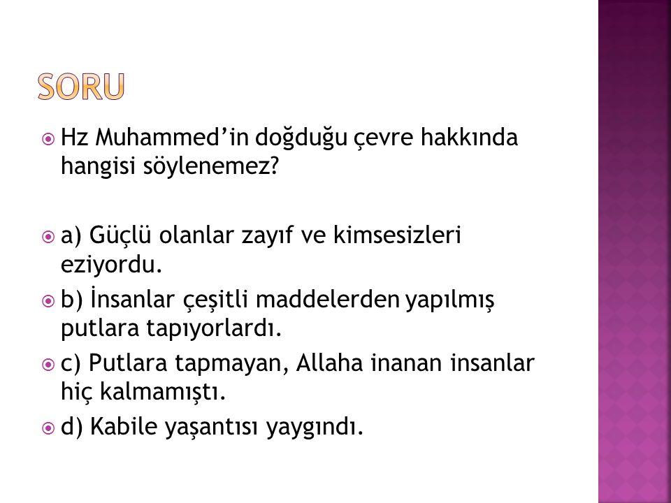 soru Hz Muhammed'in doğduğu çevre hakkında hangisi söylenemez