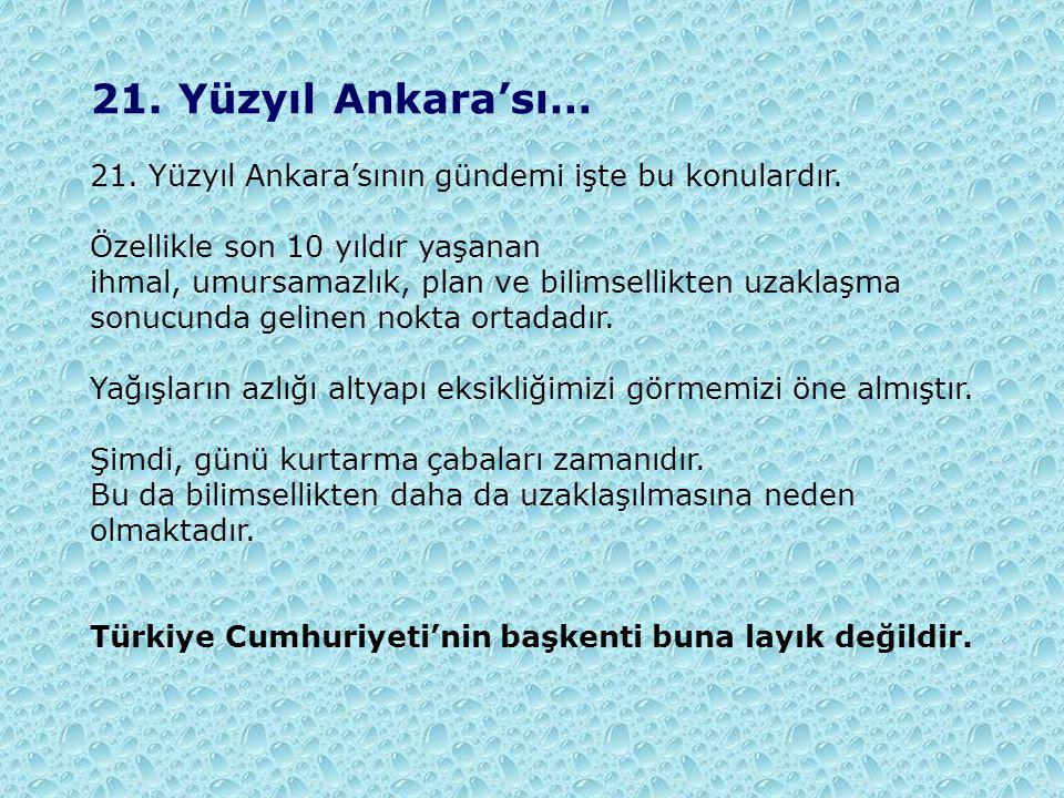 21. Yüzyıl Ankara'sı… 21. Yüzyıl Ankara'sının gündemi işte bu konulardır. Özellikle son 10 yıldır yaşanan.