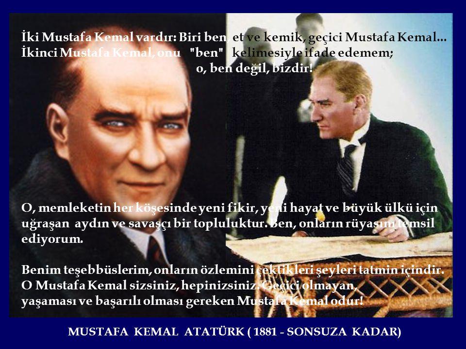 İkinci Mustafa Kemal, onu ben kelimesiyle ifade edemem;