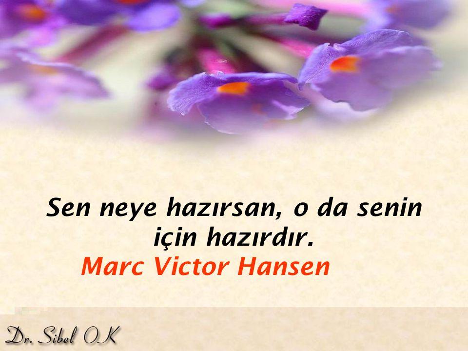 Sen neye hazırsan, o da senin için hazırdır. Marc Victor Hansen