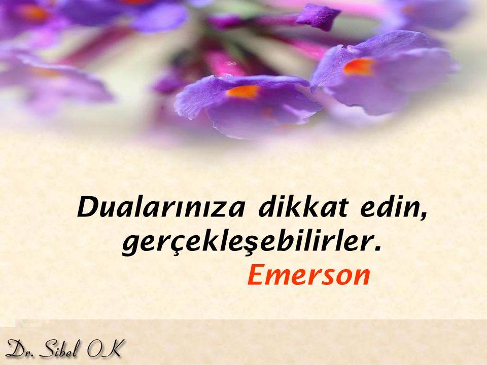 Dualarınıza dikkat edin, gerçekleşebilirler. Emerson