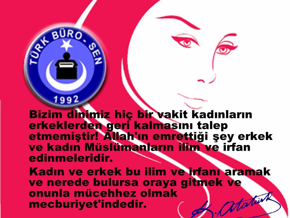 Bizim dinimiz hiç bir vakit kadınların erkeklerden geri kalmasını talep etmemiştir! Allah ın emrettiği şey erkek ve kadın Müslümanların ilim ve irfan edinmeleridir.