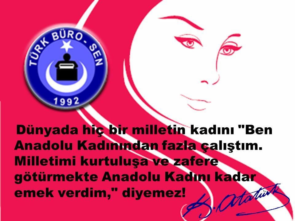 Dünyada hiç bir milletin kadını Ben Anadolu Kadınından fazla çalıştım