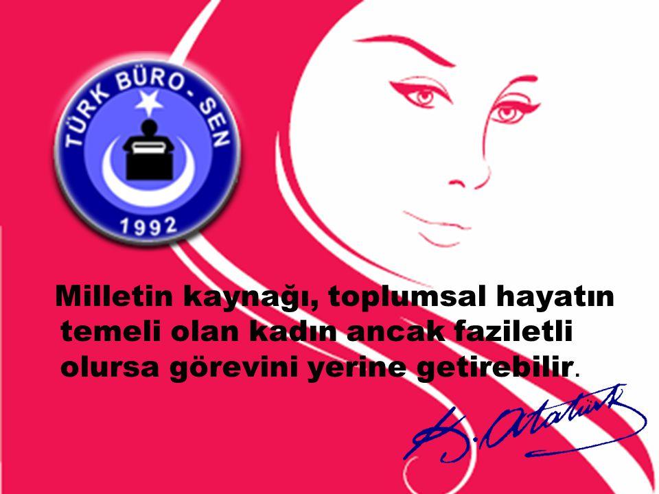 Milletin kaynağı, toplumsal hayatın temeli olan kadın ancak faziletli olursa görevini yerine getirebilir.