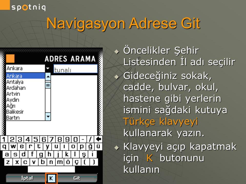 Navigasyon Adrese Git Öncelikler Şehir Listesinden İl adı seçilir