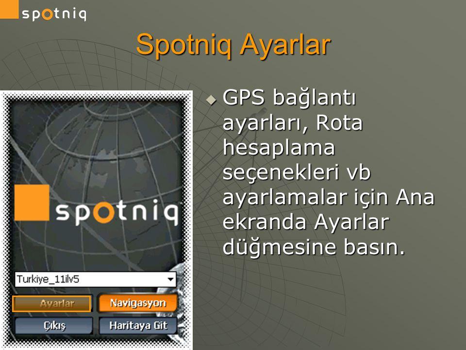 Spotniq Ayarlar GPS bağlantı ayarları, Rota hesaplama seçenekleri vb ayarlamalar için Ana ekranda Ayarlar düğmesine basın.