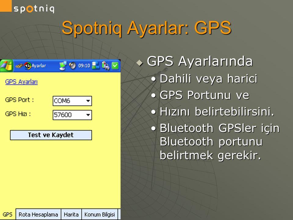 Spotniq Ayarlar: GPS GPS Ayarlarında Dahili veya harici GPS Portunu ve