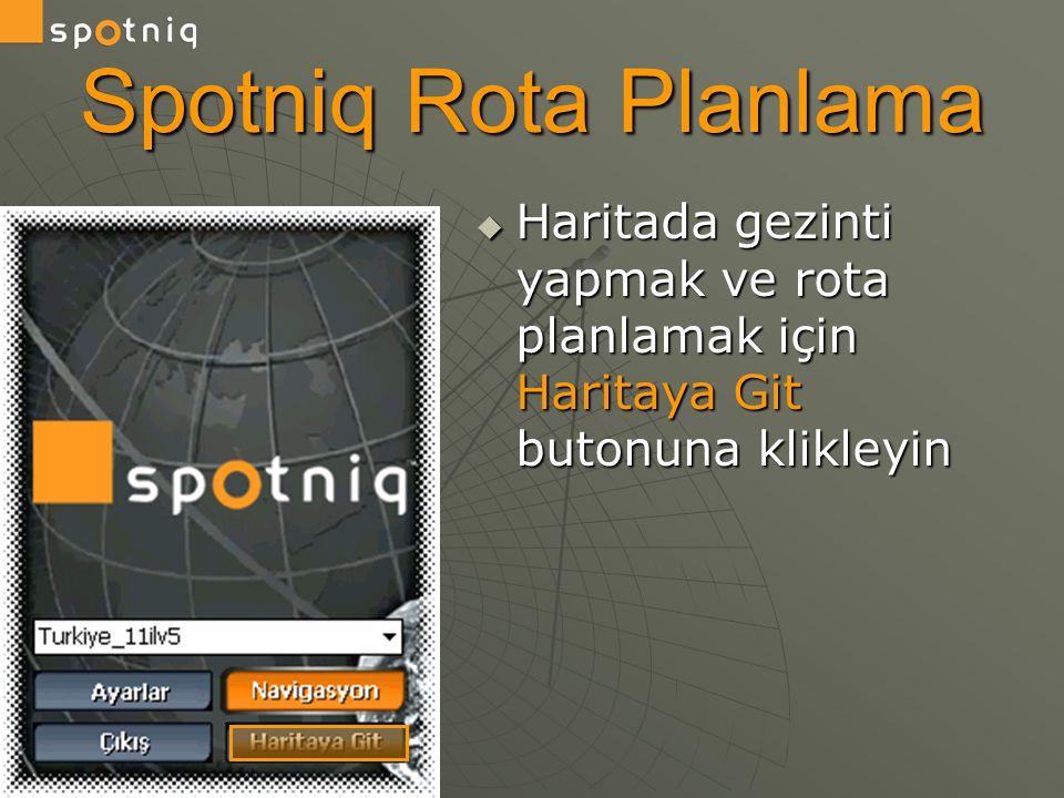Spotniq Rota Planlama Haritada gezinti yapmak ve rota planlamak için Haritaya Git butonuna klikleyin.