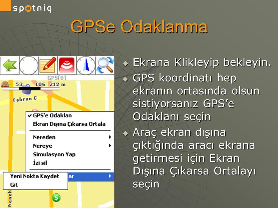 GPSe Odaklanma Ekrana Klikleyip bekleyin.
