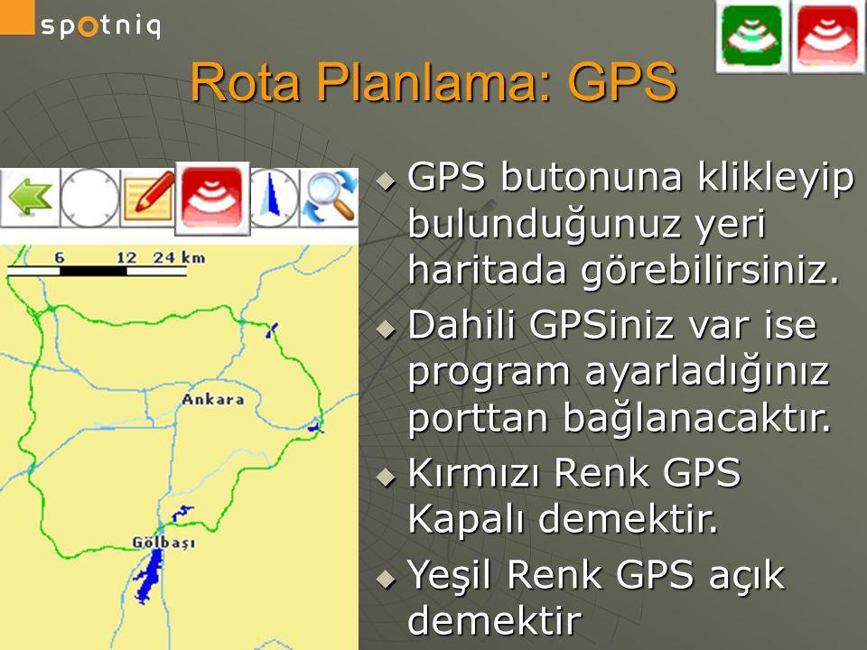 Rota Planlama: GPS GPS butonuna klikleyip bulunduğunuz yeri haritada görebilirsiniz.