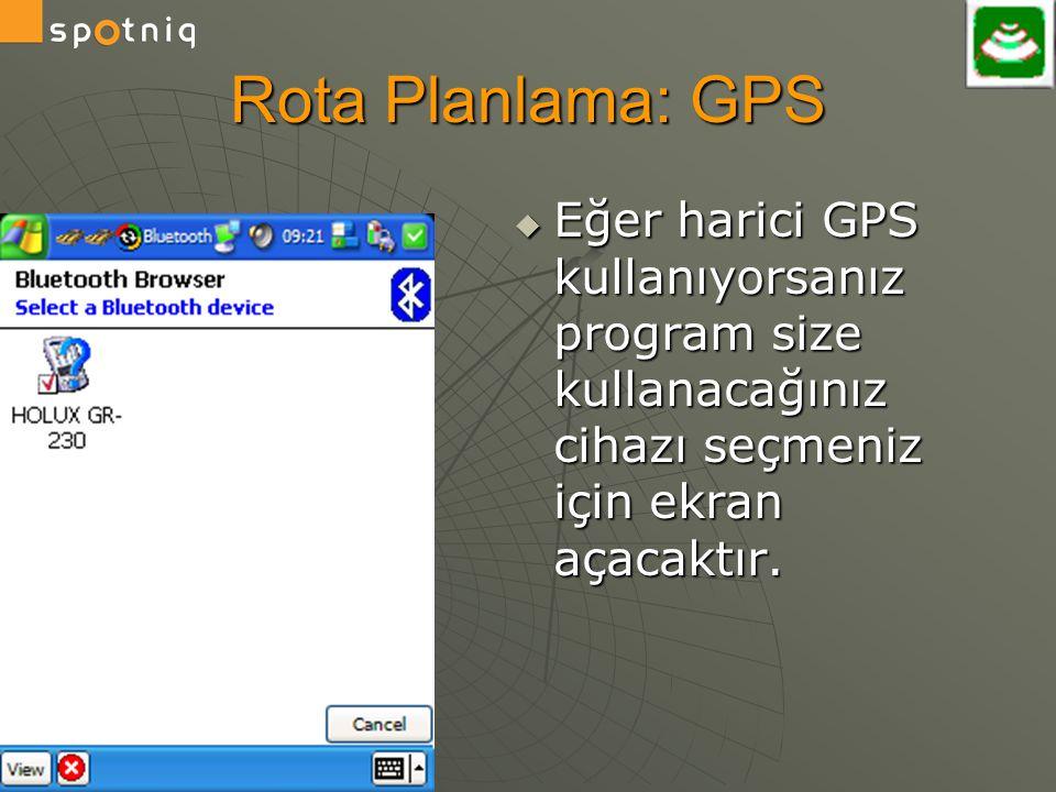 Rota Planlama: GPS Eğer harici GPS kullanıyorsanız program size kullanacağınız cihazı seçmeniz için ekran açacaktır.