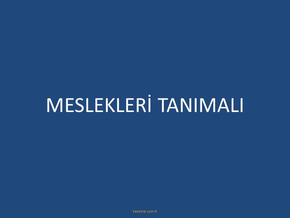 MESLEKLERİ TANIMALI kademe.com.tr