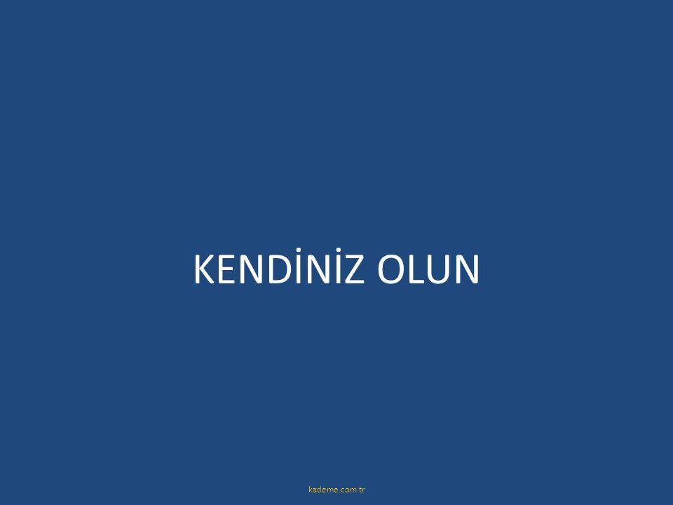 KENDİNİZ OLUN kademe.com.tr