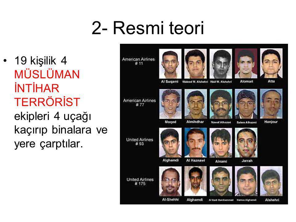 2- Resmi teori 19 kişilik 4 MÜSLÜMAN İNTİHAR TERRÖRİST ekipleri 4 uçağı kaçırıp binalara ve yere çarptılar.