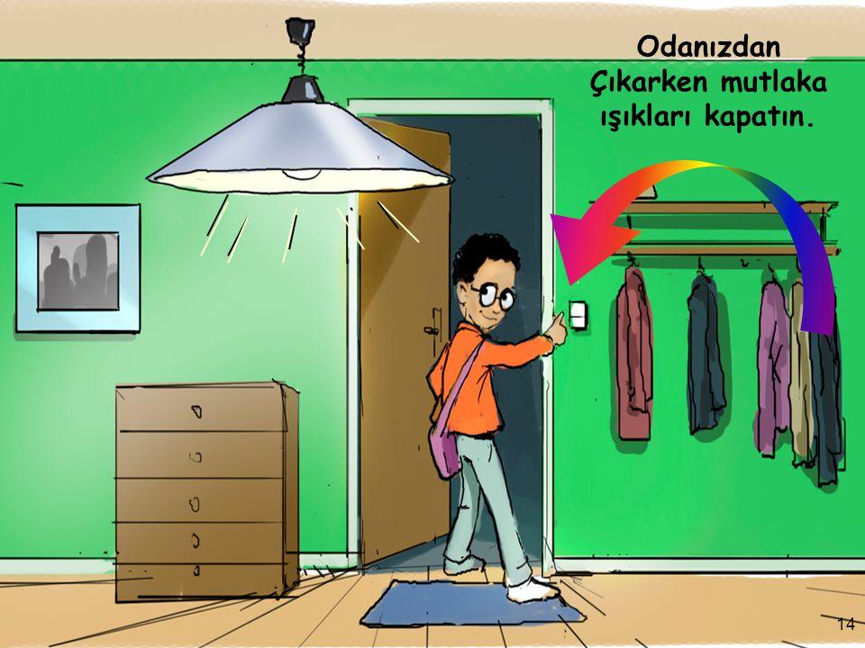 Odanızdan Çıkarken mutlaka ışıkları kapatın.