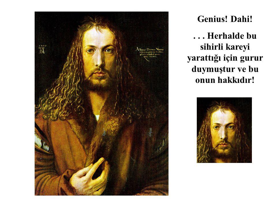 Genius! Dahi! . . . Herhalde bu sihirli kareyi yarattığı için gurur duymuştur ve bu onun hakkıdır!