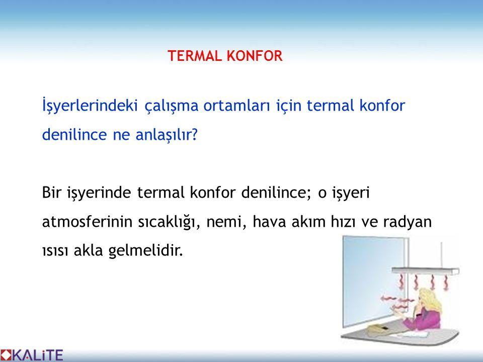 TERMAL KONFOR İşyerlerindeki çalışma ortamları için termal konfor denilince ne anlaşılır