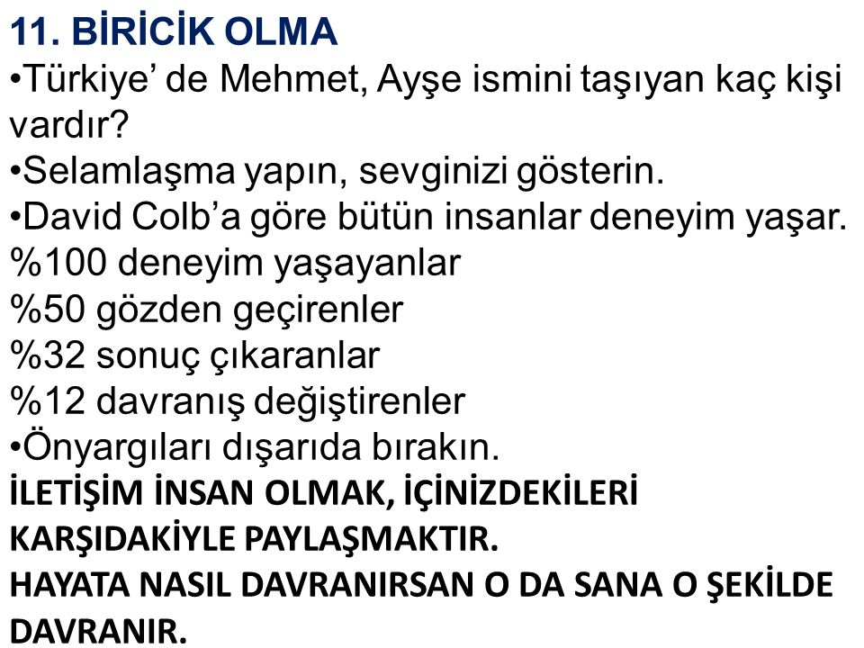 11. BİRİCİK OLMA Türkiye' de Mehmet, Ayşe ismini taşıyan kaç kişi vardır Selamlaşma yapın, sevginizi gösterin.