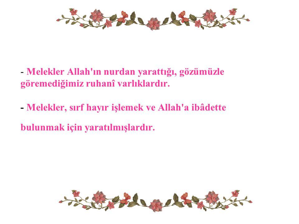 - Melekler Allah ın nurdan yarattığı, gözümüzle göremediğimiz ruhanî varlıklardır.