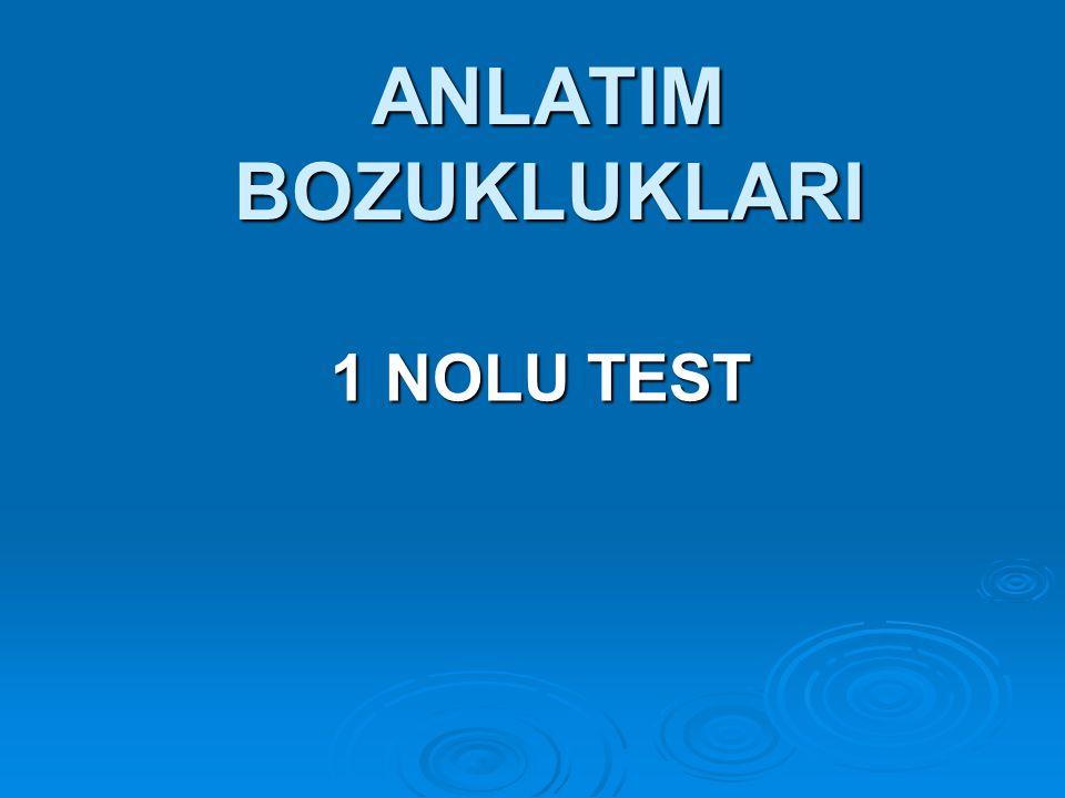 ANLATIM BOZUKLUKLARI 1 NOLU TEST