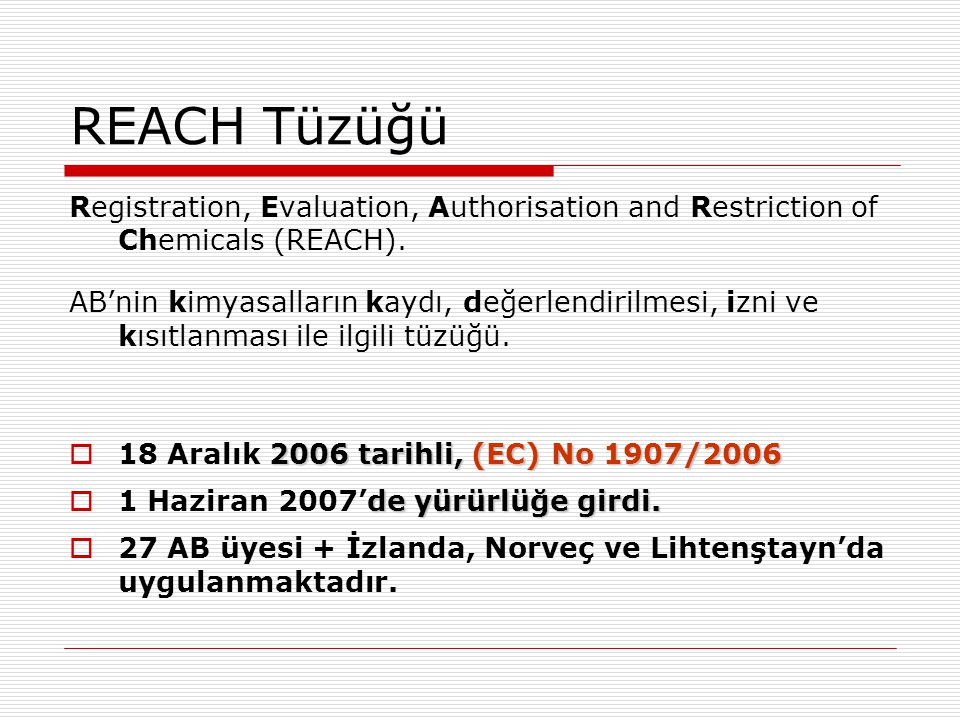 REACH Tüzüğü Registration, Evaluation, Authorisation and Restriction of Chemicals (REACH).