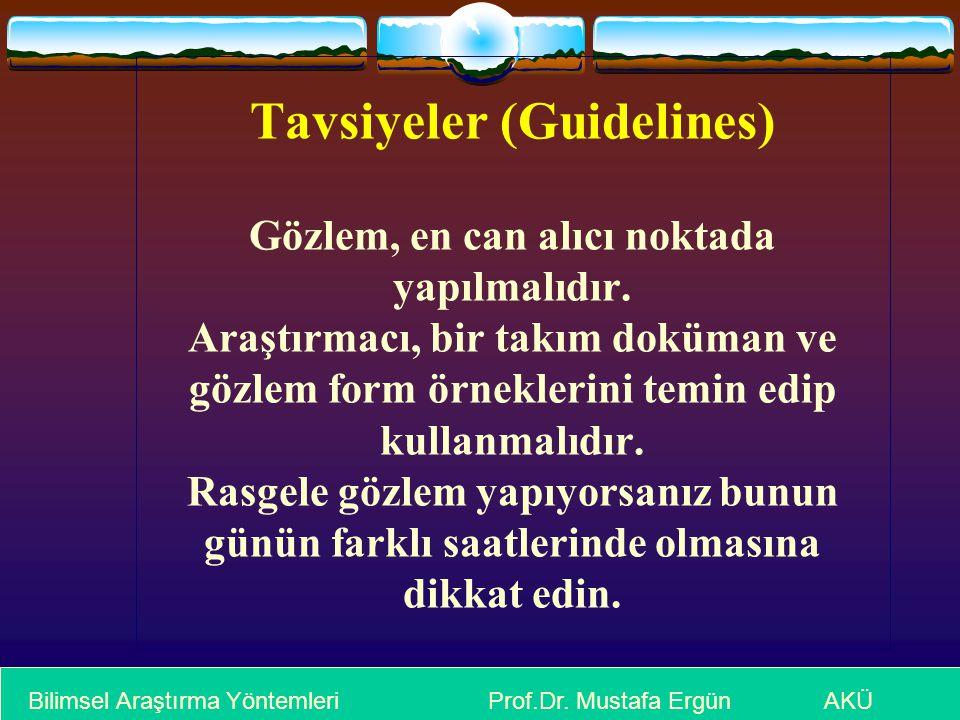 Tavsiyeler (Guidelines) Gözlem, en can alıcı noktada yapılmalıdır