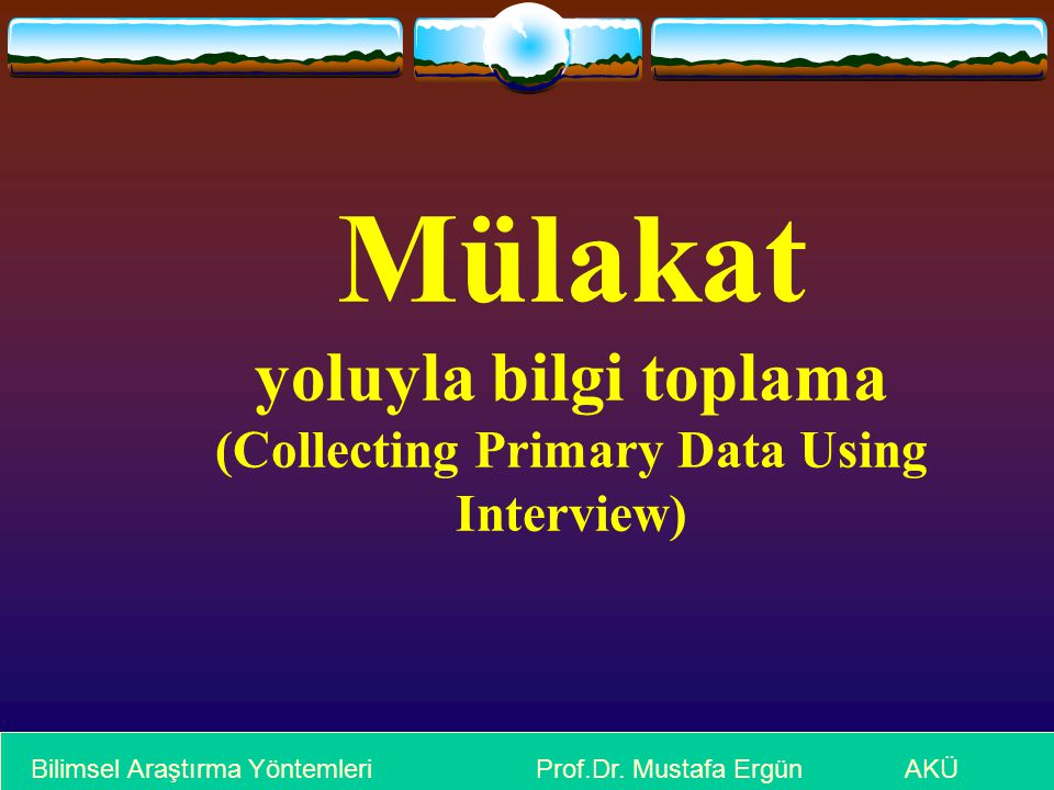 Mülakat yoluyla bilgi toplama (Collecting Primary Data Using Interview)