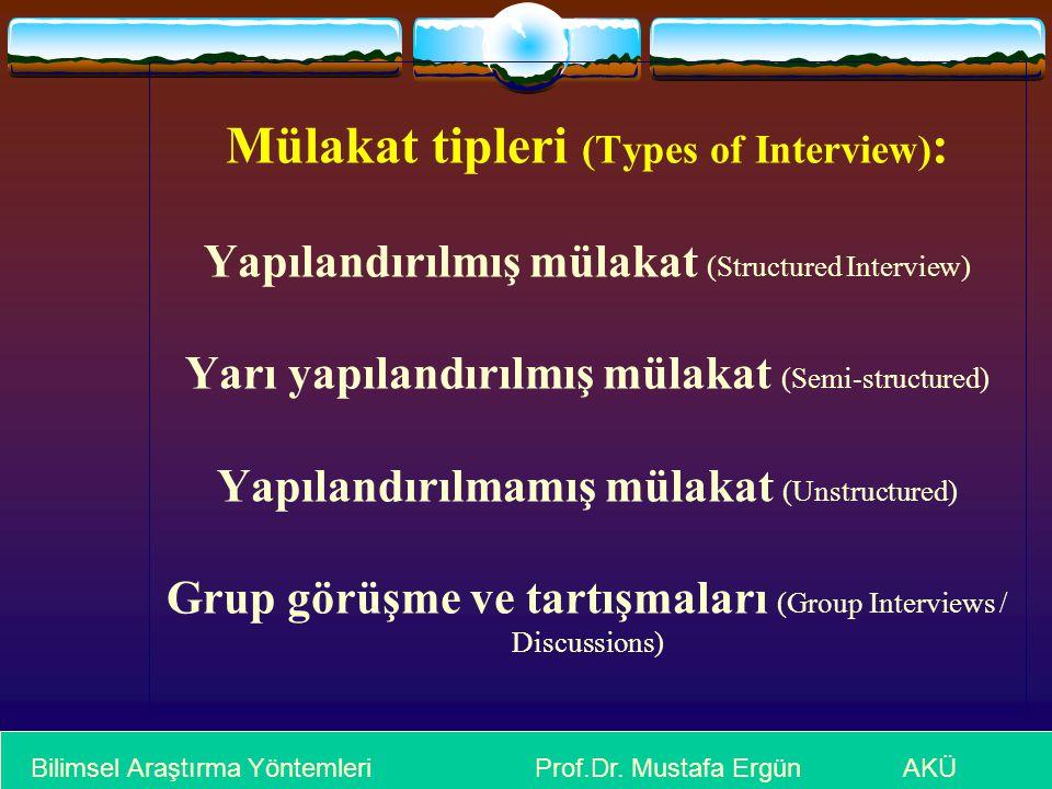 Mülakat tipleri (Types of Interview): Yapılandırılmış mülakat (Structured Interview) Yarı yapılandırılmış mülakat (Semi-structured) Yapılandırılmamış mülakat (Unstructured) Grup görüşme ve tartışmaları (Group Interviews / Discussions)