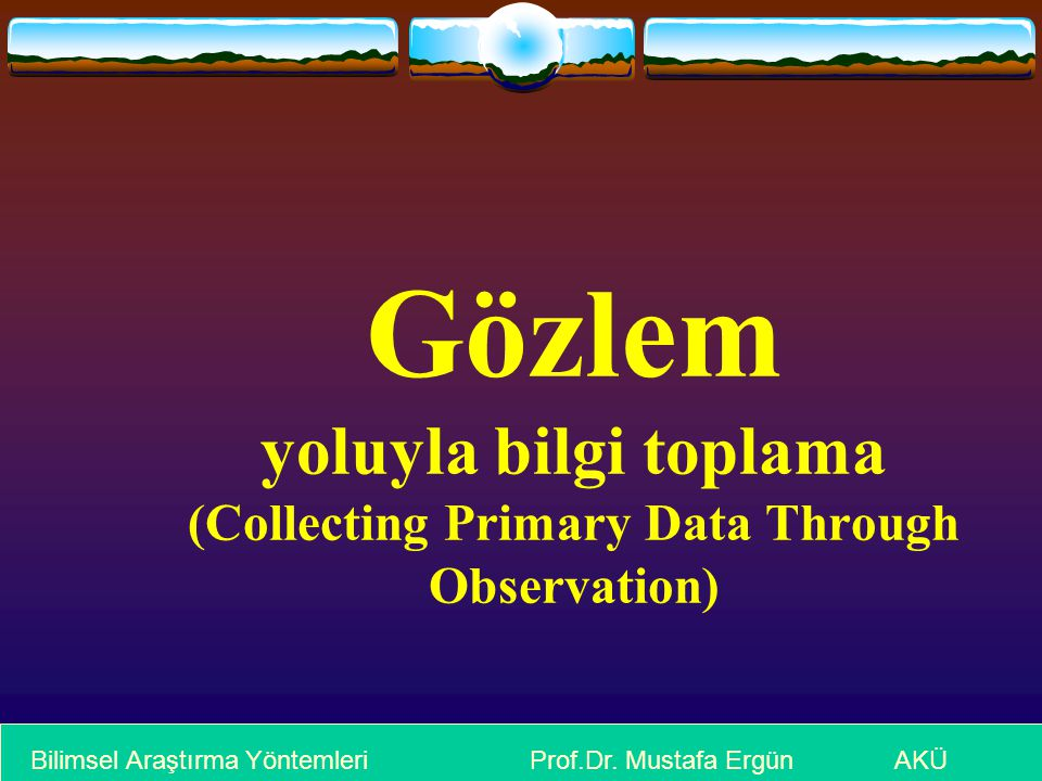Gözlem yoluyla bilgi toplama (Collecting Primary Data Through Observation)