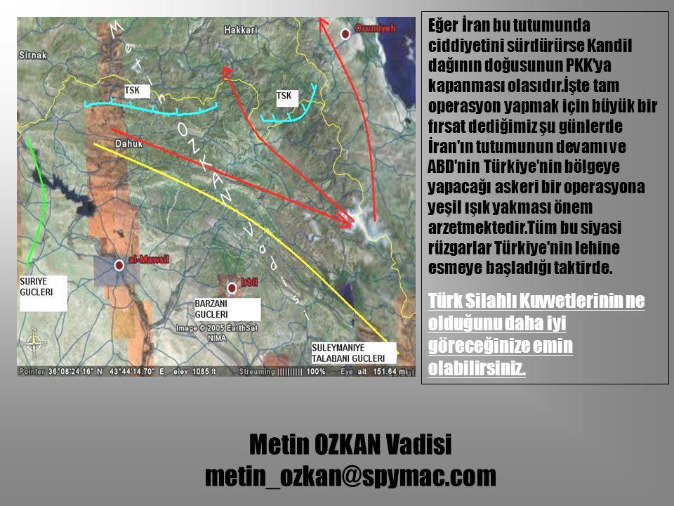 Eğer İran bu tutumunda ciddiyetini sürdürürse Kandil dağının doğusunun PKK ya kapanması olasıdır.İşte tam operasyon yapmak için büyük bir fırsat dediğimiz şu günlerde İran ın tutumunun devamı ve ABD nin Türkiye nin bölgeye yapacağı askeri bir operasyona yeşil ışık yakması önem arzetmektedir.Tüm bu siyasi rüzgarlar Türkiye nin lehine esmeye başladığı taktirde.