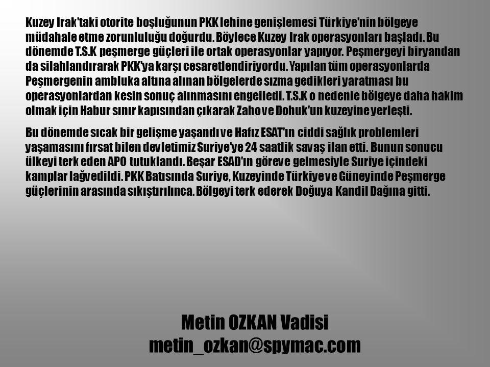 Kuzey Irak taki otorite boşluğunun PKK lehine genişlemesi Türkiye nin bölgeye müdahale etme zorunluluğu doğurdu. Böylece Kuzey Irak operasyonları başladı. Bu dönemde T.S.K peşmerge güçleri ile ortak operasyonlar yapıyor. Peşmergeyi biryandan da silahlandırarak PKK ya karşı cesaretlendiriyordu. Yapılan tüm operasyonlarda Peşmergenin ambluka altına alınan bölgelerde sızma gedikleri yaratması bu operasyonlardan kesin sonuç alınmasını engelledi. T.S.K o nedenle bölgeye daha hakim olmak için Habur sınır kapısından çıkarak Zaho ve Dohuk un kuzeyine yerleşti.