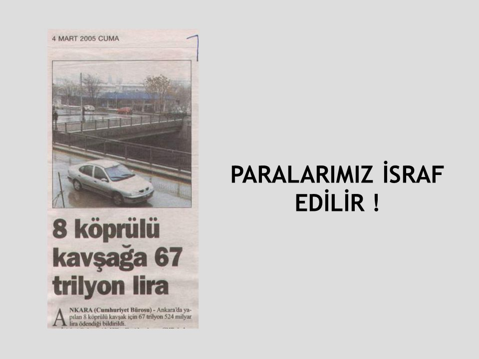 PARALARIMIZ İSRAF EDİLİR !