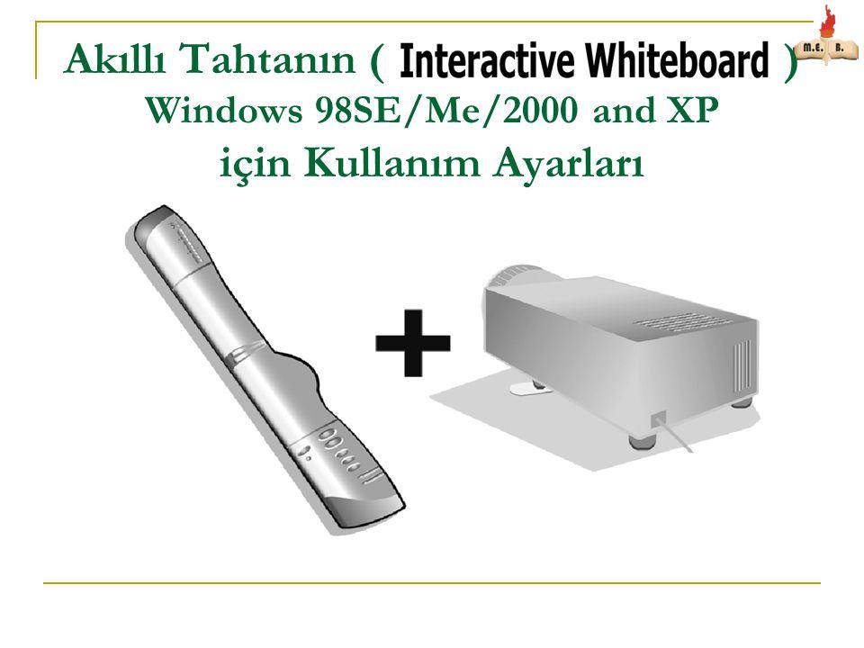 Akıllı Tahtanın ( ) Windows 98SE/Me/2000 and XP için Kullanım Ayarları