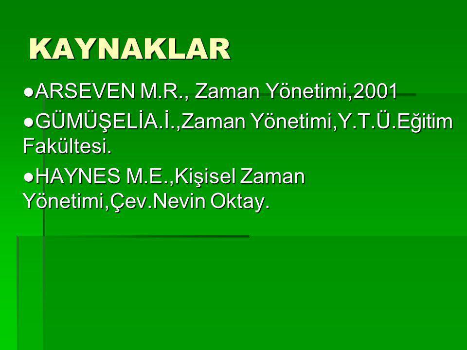 KAYNAKLAR ●ARSEVEN M.R., Zaman Yönetimi,2001