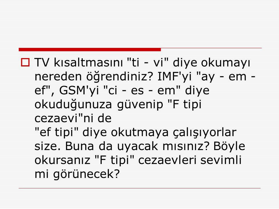 TV kısaltmasını ti - vi diye okumayı nereden öğrendiniz