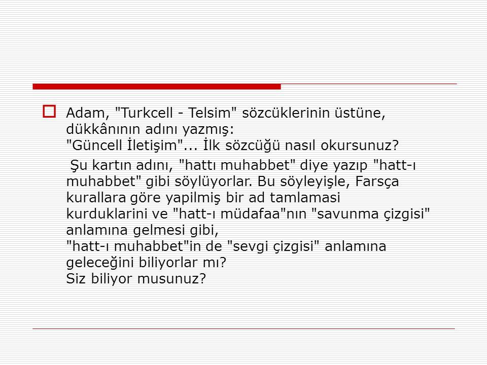 Adam, Turkcell - Telsim sözcüklerinin üstüne, dükkânının adını yazmış: Güncell İletişim ... İlk sözcüğü nasıl okursunuz