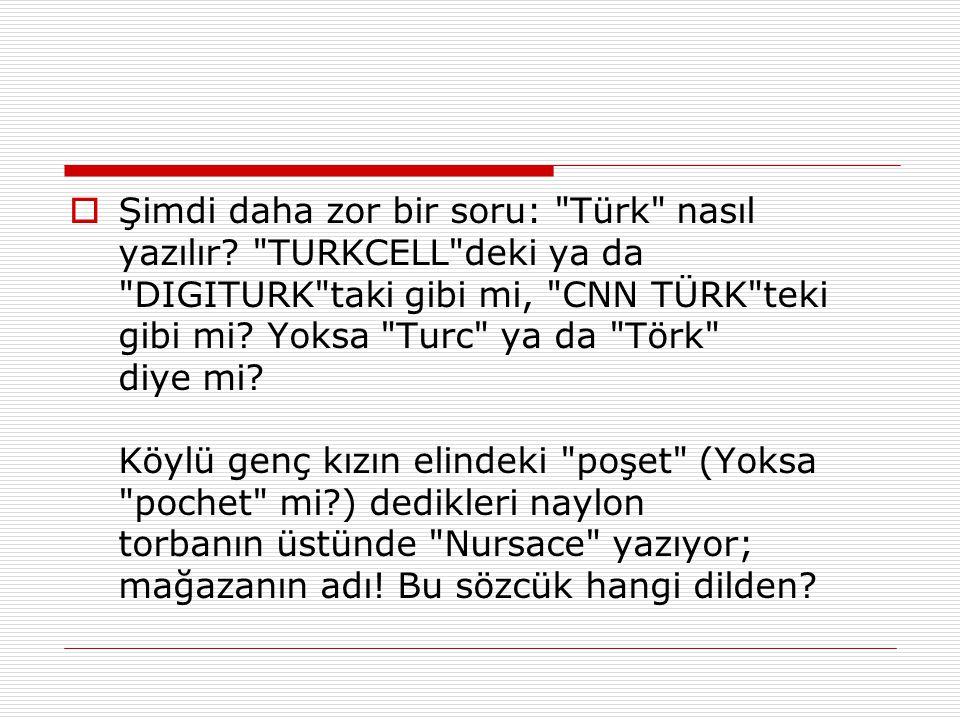 Şimdi daha zor bir soru: Türk nasıl yazılır