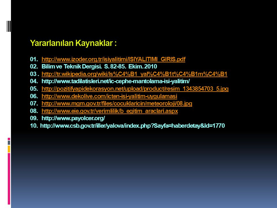 Yararlanılan Kaynaklar : 01. http://www. izoder. org