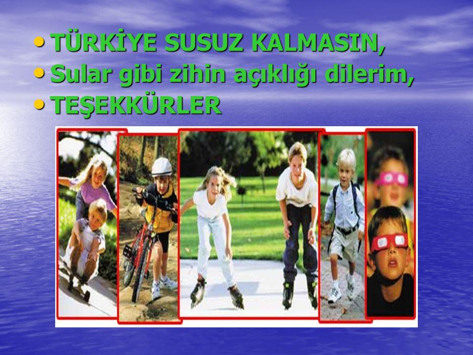 TÜRKİYE SUSUZ KALMASIN,