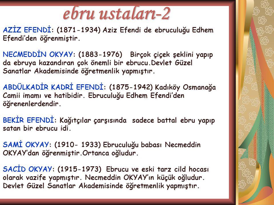ebru ustaları-2 AZİZ EFENDİ: (1871-1934) Aziz Efendi de ebruculuğu Edhem Efendi'den öğrenmiştir.