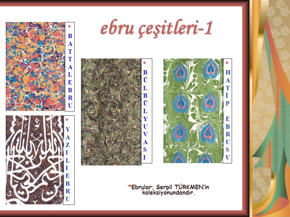 *Ebrular; Serpil TÜRKMEN'in koleksiyonundandır.